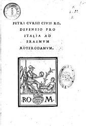 Petri Cursii ciuis Ro. Defensio pro Italia ad Erasmum Roterodamum
