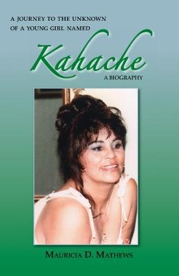 Download A Journey to the Unknown of a Young Girl Named Kahache Book