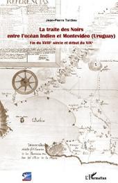 La traite des Noirs entre l'océan Indien et Montevideo (Uruguay): Fin du XVIIIe siècle et début du XIXe