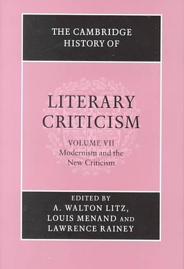 The Cambridge History of Literary Criticism  Volume 7  Modernism and the New Criticism PDF