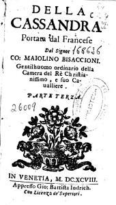Della Cassandra portata dal francese dal signor ... Maiolino Bisaccioni ... Parte terza