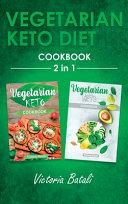 Vegetarian Keto Diet Cookbook - 2 BOOKS IN 1