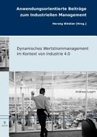 Dynamisches Wertstrommanagement im Kontext von Industrie 4 0 PDF