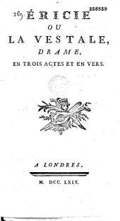 Ericie, ou la Vestale. Drame en trois actes et en vers, [par Dubois-Fontanelle]