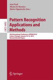 Pattern Recognition: Applications and Methods: 4th International Conference, ICPRAM 2015, Lisbon, Portugal, January 10-12, 2015, Revised Selected Papers
