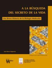 A la búsqueda del secreto de la vida: Una breve historia de la Biología Molecular