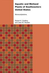 Aquatic and Wetland Plants of Southeastern United States: Monocotyledons, Volume 1