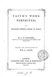 Faith's work perfected; or, Francke's orphan house at Halle, ed. and tr. by W.L. Gage