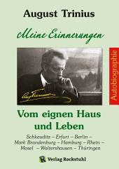 AUGUST TRINIUS Autobiographie - Meine Erinnerungen - Vom eignen Haus und Leben: Schkeuditz - Erfurt - Berlin - Mark Brandenburg - Hamburg - Rhein - Mosel - Waltershausen - Thüringen