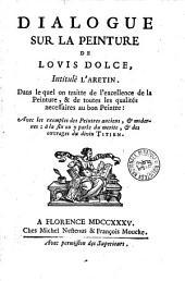 Dialogo della pittura di M. Lodovico Dolce, intitolato l'Aretino. Nel quale si ragiona della dignita di essa pittura ... Con esempi di pittori antichi e moderni: e nel fine si fa menzione delle virtu, e delle opere del divin Tiziano