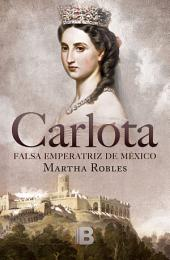 Carlota: Falsa emperatriz de México