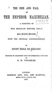 The Rise and Fall of the Emperor Maximilian: A Narrative of the Mexican Empire, 1861-7