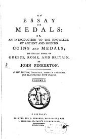 An Essay on Medals: Or, An Introduction To The Knowledge Of Ancient And Modern Coins And Medals: Especially Those of Greece, Rome, And Britain, Volume 1