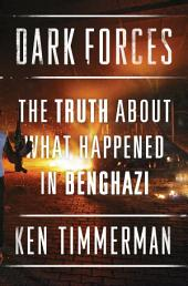 Dark Forces: The Truth About What Happened in Benghazi