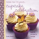 Bake Me I'm Yours . . . Cupcake Celebration