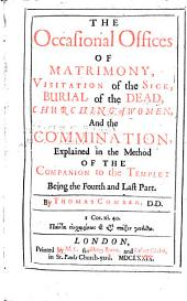 The Occasional Offices of Matrimony, Visitation of the Sick, Burial of the Dead, Churching of Women, and the Commination, Explained in the Method of the Companion to the Temple: Being the Fourth and Last Part
