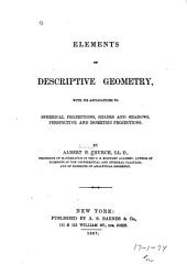 Elements of Descriptive Geometry: With Its Applications to Spherical Projections, Shades and Shadows, Perspective and Isometric Projections