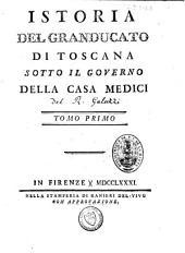 Istoria del granducato di Toscana sotto il governo della casa Medici: Volume 1