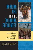 African Art and the Colonial Encounter PDF