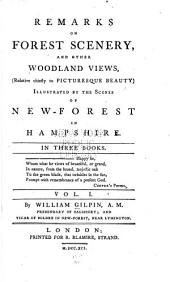 Remarks on Forest Scenery, and Other Woodland Views, (relative Chiefly to Picturesque Beauty).: Illustrated by the Scenes of New-Forest in Hampshire, Volume 1