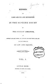 Reports of Cases Argued and Determined in the Supreme Court of the State of Arkansas, at ..., in Law and Equity: 1837/1839, Volume 1
