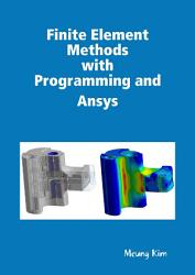 Finite Element Methods with Programming and Ansys PDF