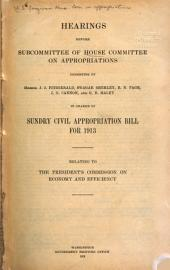 Hearings Before the Subcommittee of House Committee on Appropriations ...: In Charge of Sundry Civil Appropriation Bill for 1913. Relating to the President's Commission on Economy and Efficiency