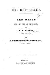 """Intuitie en Empirie. Een brief over den weg der wetenschap ... aan ... D. Chantepie de la Saussaye. [In answer to an article by the latter in """"Ernst en Vrede.""""]"""