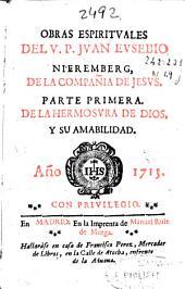 Obras espirituales del V.P. Juan Eusebio Nieremberg, de la Compañia de Jesus : Parte primera. De la hermosura de Dios, y su amabilidad