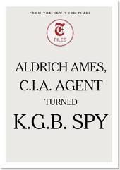 Aldrich Ames, C.I.A. Agent Turned K.G.B. Spy