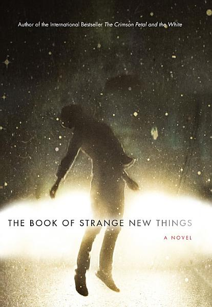 Download The Book Of Strange New Things Book