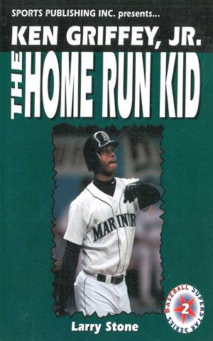 Ken Griffey  Jr   The Home Run Kid