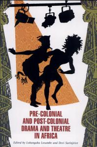 Pre colonial and Post colonial Drama and Theatre in Africa Book