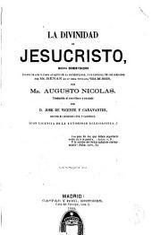 La Divinidad de Jesucristo: nueva demostracion sacada de los ultimos ataques de la incredulidad, y en especial de los dirigidos por Mr. Renan en su obra titulada Vida de Jesus