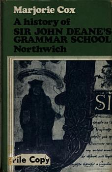 A History of Sir John Deane s Grammar School  Northwich  1557 1908 PDF