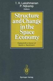 Structure and Change in the Space Economy: Festschrift in Honor of Martin J. Beckmann