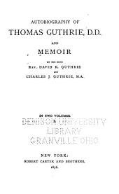 Autobiography of Thomas Guthrie, D. D. and Memoir: Volume 1