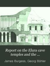 "Report on the Elura Cave Temples and the Brahmanical and Jaina Caves in Western India: Completing the Results of the Fifth, Sixth, and Seventh Seasons' Operations of the Archaeological Survey, 1877-78, 1878-79, 1879-80. Supplementary to the Volume on ""The Cave Temples of India."""