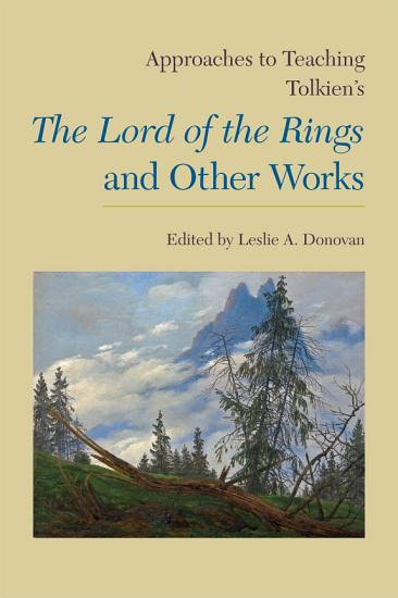 Approaches to Teaching Tolkien s The Lord of the Rings and Other Works PDF