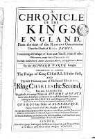 A Chronicle of the Kings of England  from the Time of the Romans Government Unto the Death of King James  Containing All Passages of State and Church  with All Other Observations Proper for a Chronicle  Faithfully Collected of Authors Ancient and Modern  and Digested Into a Method  By Sir Richard Baker     Whereunto is Added  The Reign of King Charles the First  and the First Thirteen Years of His Sacred Majesty  King Charles the Second     All which Additions are Revised in this Fifth Impressio  and Free from Many Errors and Mistakes of the Former Editions PDF