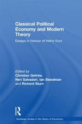 Classical Political Economy and Modern Theory: Essays in Honour of Heinz Kurz