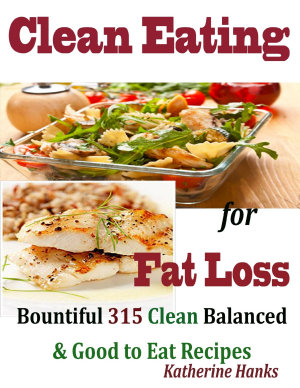 Clean Eating for Fat Loss   Bountiful 315 Clean Balanced   Good to Eat Recipes