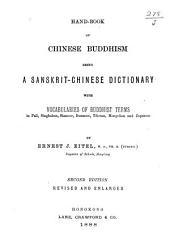 Hand-book of Chinese Buddhism: Being a Sanskrit-Chinese Dictionary, with Vocabularies of Buddhist Terms in Pali, Singhalese, Siamese, Burmesi, Tibetan, Mongolian and Japanese