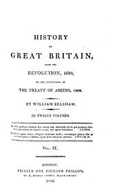 History of Great Britain: From the Revolution, 1688, to the Conclusion of the Treaty of Amiens, 1802 : in Twelve Volumes, Volume 9