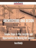 Architecture and Design - Simple Steps to Win, Insights and Opportunities for Maxing Out Success