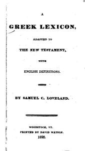 A Greek Lexicon: Adapted to the New Testament : with English Definitions