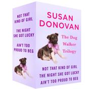 The Dogwalker Trilogy: Not That Kind of Girl, The Night She Got Lucky, and Aint Too Proud to Beg