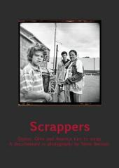 Scrappers: Dayton, Ohio, and America Turn to Scrap. a Documentary in Photographs by Steve Bennish
