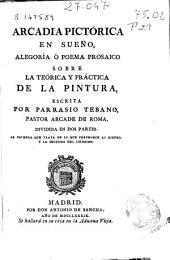 Arcadia pictorica en sueño: alegoría ó poema prosaico sobre la teórica y práctica de la pintura