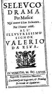 Seleuco. Drama per musica nel teatro di San Saluatore. Per l'anno 1668\Nicolò Minato!. All'illustrissimo signor Valerio da Riua